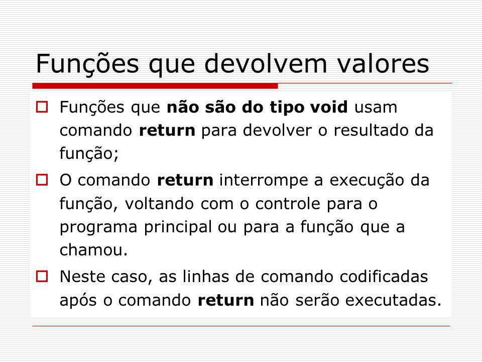 Funções que devolvem valores Funções que não são do tipo void usam comando return para devolver o resultado da função; O comando return interrompe a e