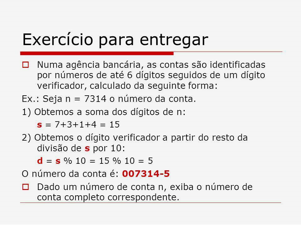 Lógica para a solução Leia n (long int para suportar 6 dígitos); Use um laço de repetição para somar seus dígitos; Após o laço, obtenha o DV pelo resto da divisão por 10; Imprima o número da conta formatado, incluindo o DV;