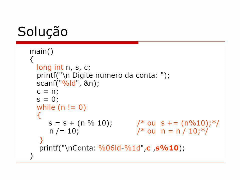 Solução main() { long int n, s, c; printf(
