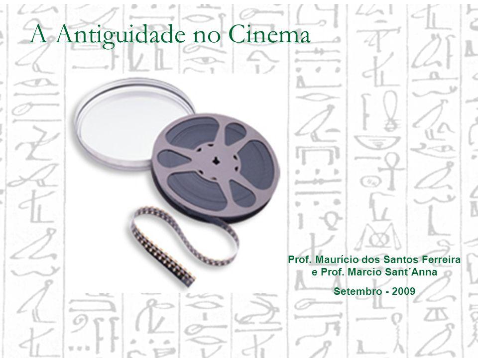 A Antiguidade no Cinema Prof. Maurício dos Santos Ferreira e Prof. Marcio Sant´Anna Setembro - 2009