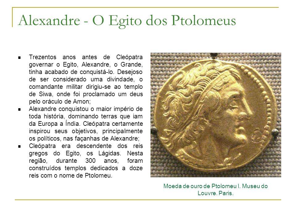 Alexandre - O Egito dos Ptolomeus Trezentos anos antes de Cleópatra governar o Egito, Alexandre, o Grande, tinha acabado de conquistá-lo. Desejoso de