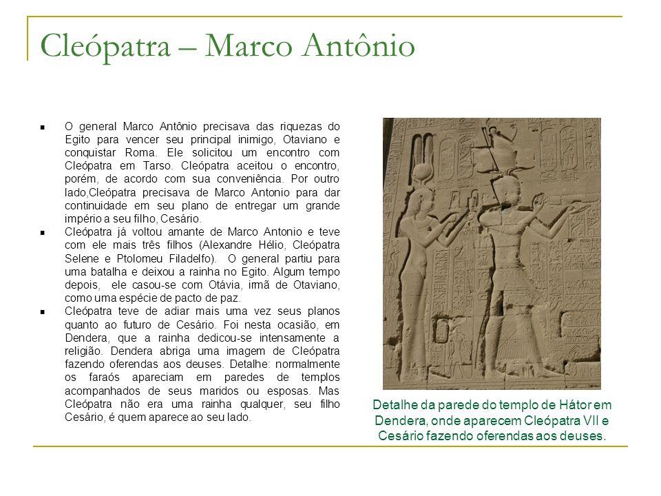 Cleópatra – Marco Antônio O general Marco Antônio precisava das riquezas do Egito para vencer seu principal inimigo, Otaviano e conquistar Roma. Ele s