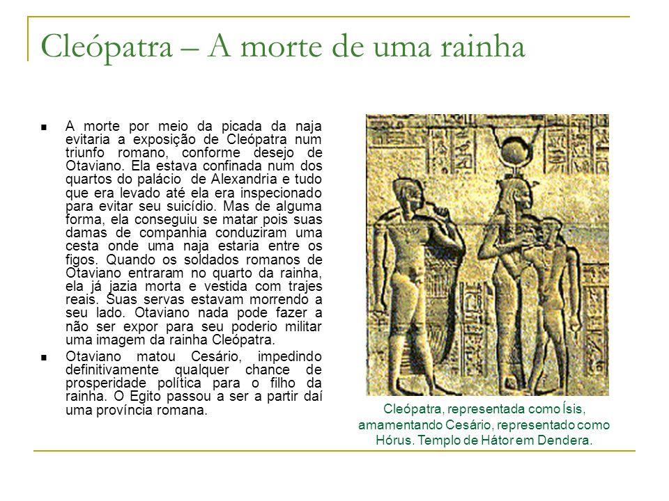 Cleópatra – A morte de uma rainha A morte por meio da picada da naja evitaria a exposição de Cleópatra num triunfo romano, conforme desejo de Otaviano.