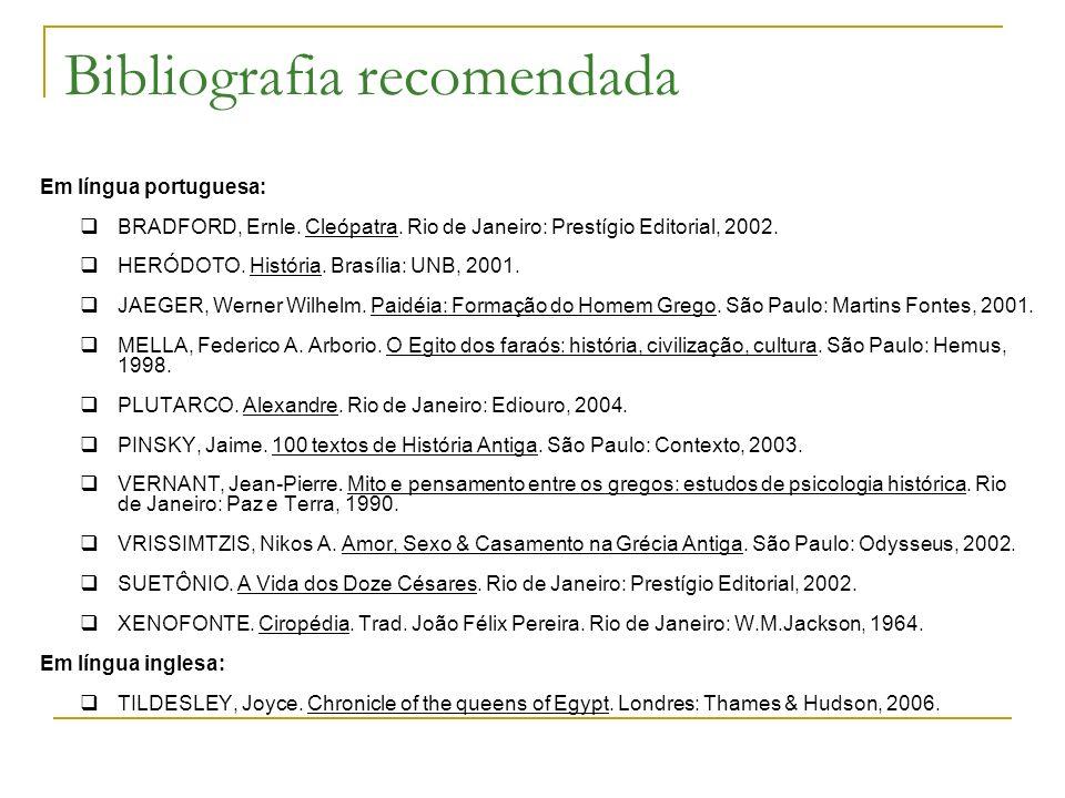 Bibliografia recomendada Em língua portuguesa: BRADFORD, Ernle. Cleópatra. Rio de Janeiro: Prestígio Editorial, 2002. HERÓDOTO. História. Brasília: UN