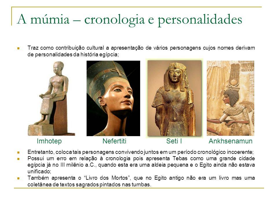 A múmia – cronologia e personalidades Traz como contribuição cultural a apresentação de vários personagens cujos nomes derivam de personalidades da hi