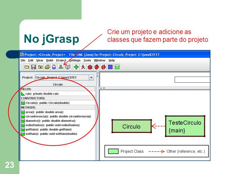 23 No jGrasp Crie um projeto e adicione as classes que fazem parte do projeto