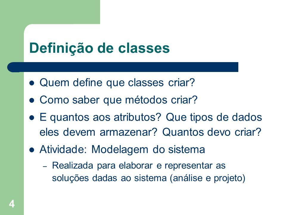 4 Definição de classes Quem define que classes criar? Como saber que métodos criar? E quantos aos atributos? Que tipos de dados eles devem armazenar?