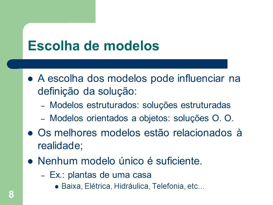8 Escolha de modelos A escolha dos modelos pode influenciar na definição da solução: – Modelos estruturados: soluções estruturadas – Modelos orientado