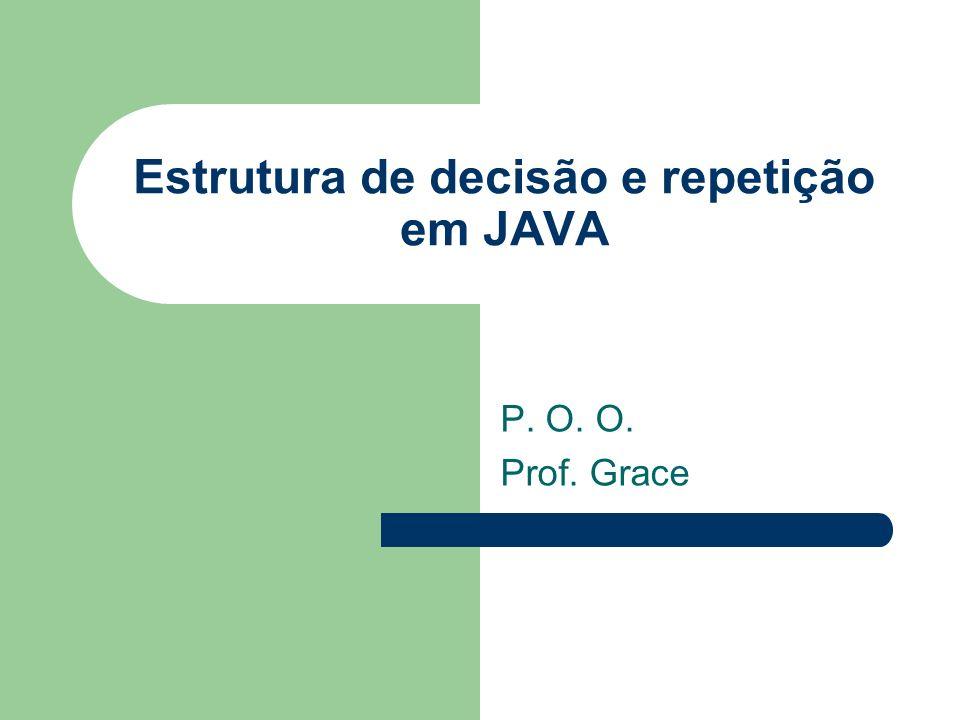 Estrutura de decisão e repetição em JAVA P. O. O. Prof. Grace