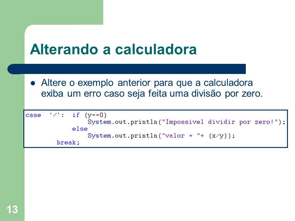 13 Alterando a calculadora Altere o exemplo anterior para que a calculadora exiba um erro caso seja feita uma divisão por zero.