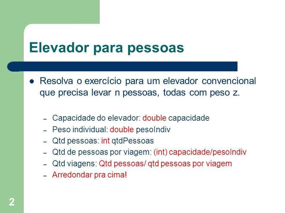 2 Elevador para pessoas Resolva o exercício para um elevador convencional que precisa levar n pessoas, todas com peso z. – Capacidade do elevador: dou