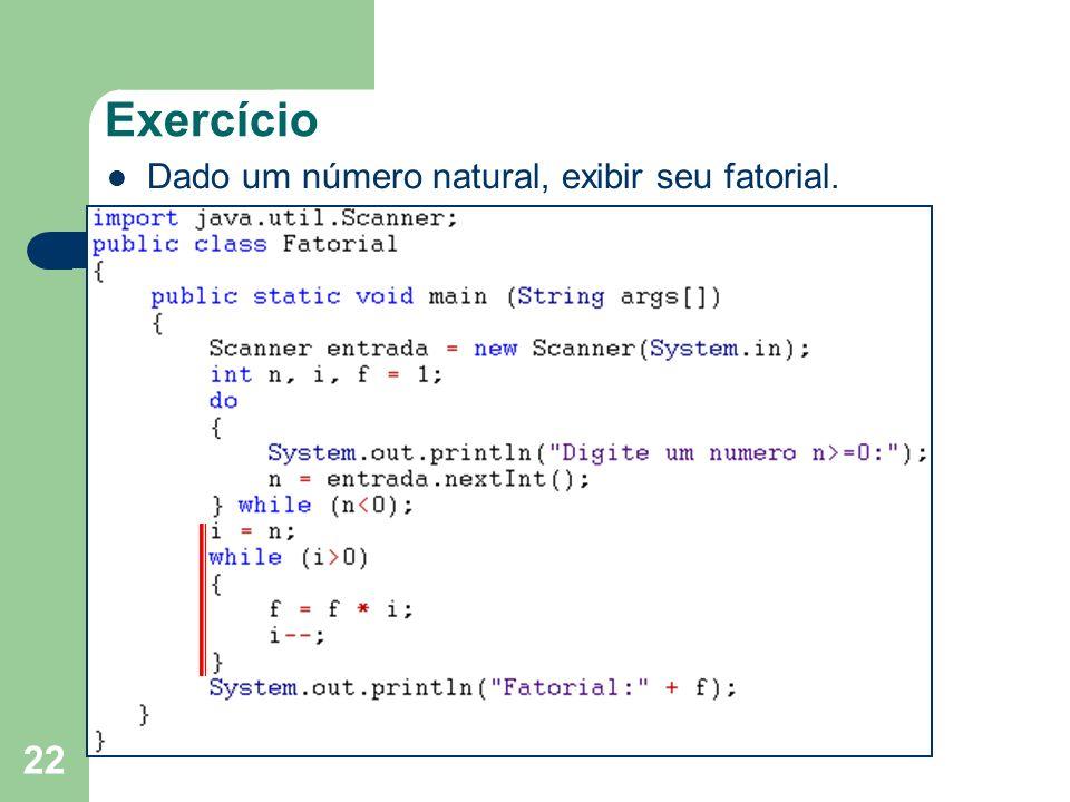 22 Exercício Dado um número natural, exibir seu fatorial.