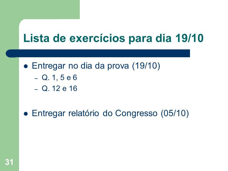 31 Lista de exercícios para dia 19/10 Entregar no dia da prova (19/10) – Q. 1, 5 e 6 – Q. 12 e 16 Entregar relatório do Congresso (05/10)