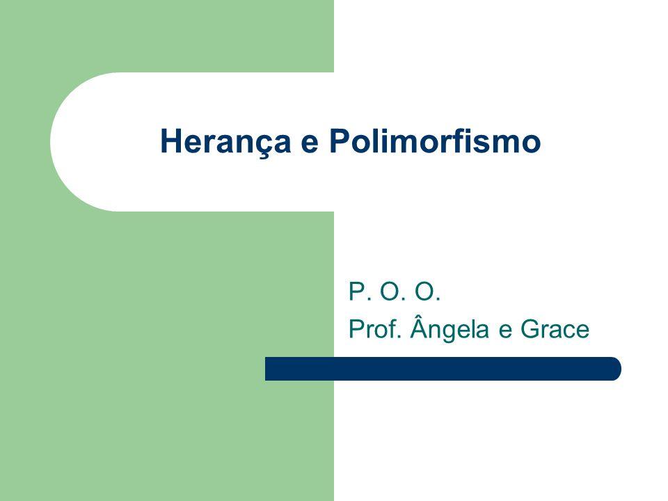 Herança e Polimorfismo P. O. O. Prof. Ângela e Grace