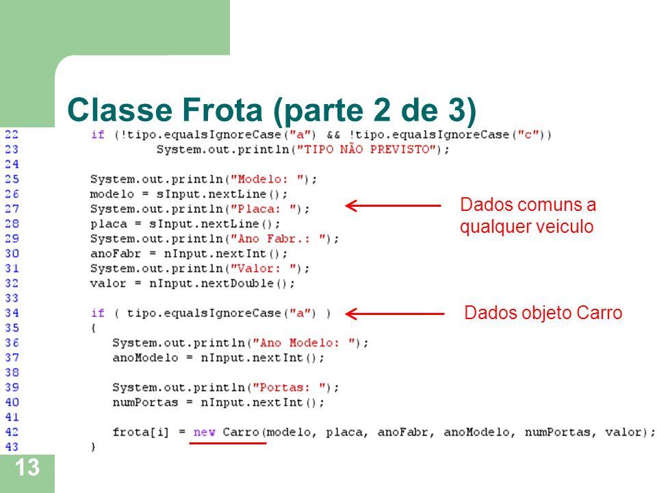 13 Classe Frota (parte 2 de 3) Dados comuns a qualquer veiculo Dados objeto Carro