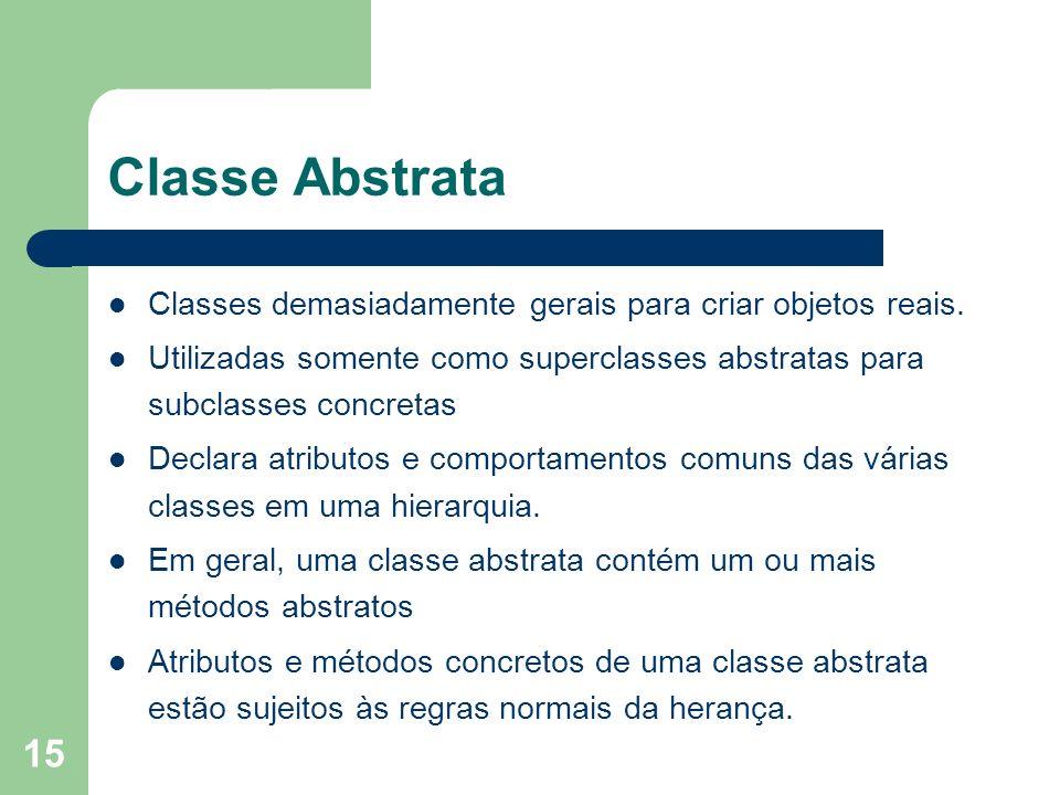 15 Classe Abstrata Classes demasiadamente gerais para criar objetos reais.