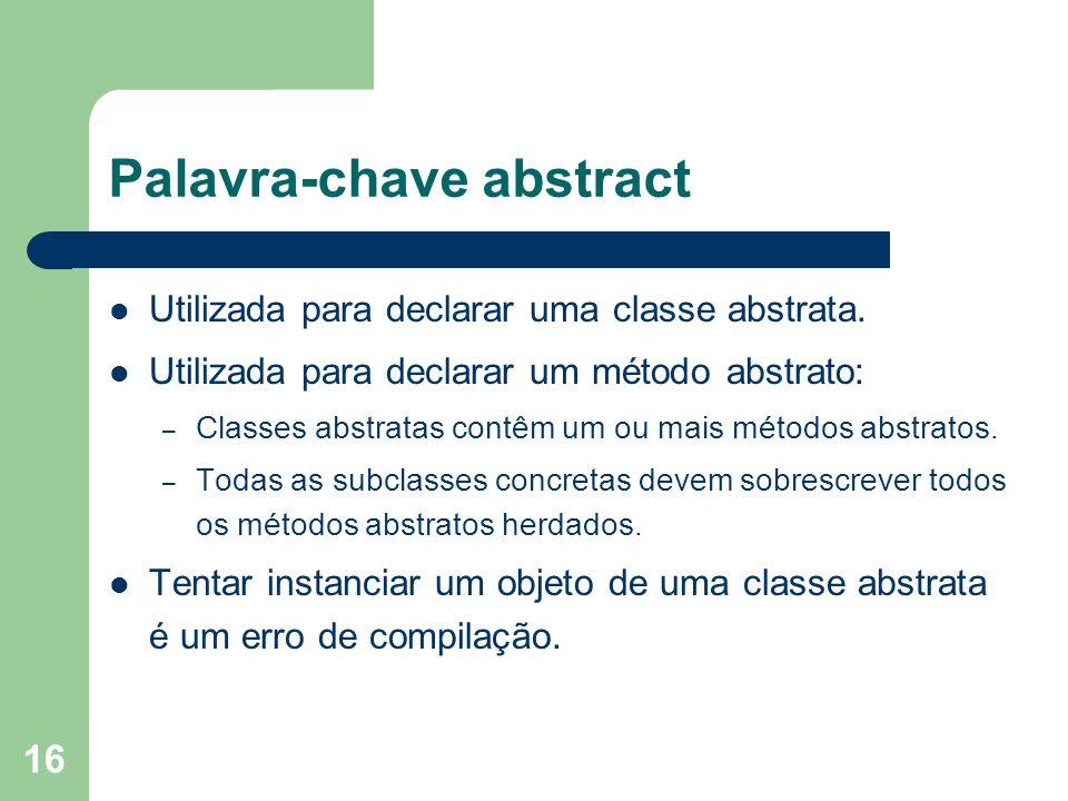 16 Palavra-chave abstract Utilizada para declarar uma classe abstrata.