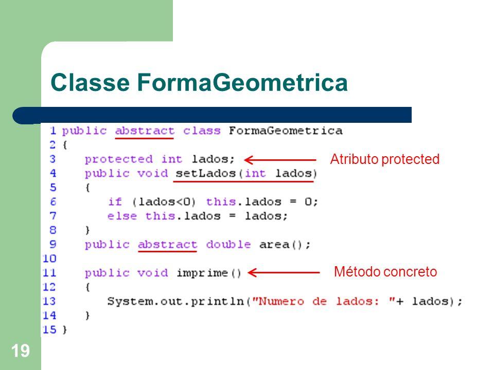 19 Classe FormaGeometrica Atributo protected Método concreto