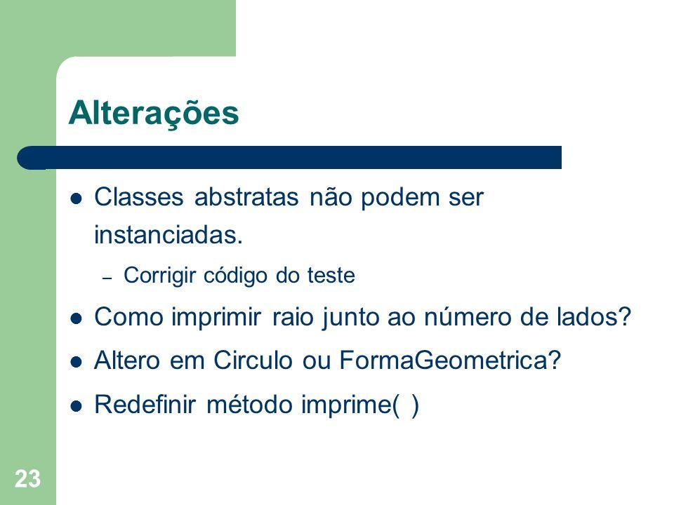 23 Alterações Classes abstratas não podem ser instanciadas.