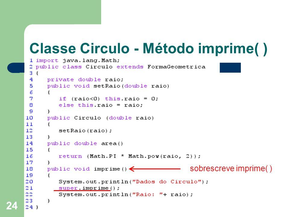 24 Classe Circulo - Método imprime( ) sobrescreve imprime( )