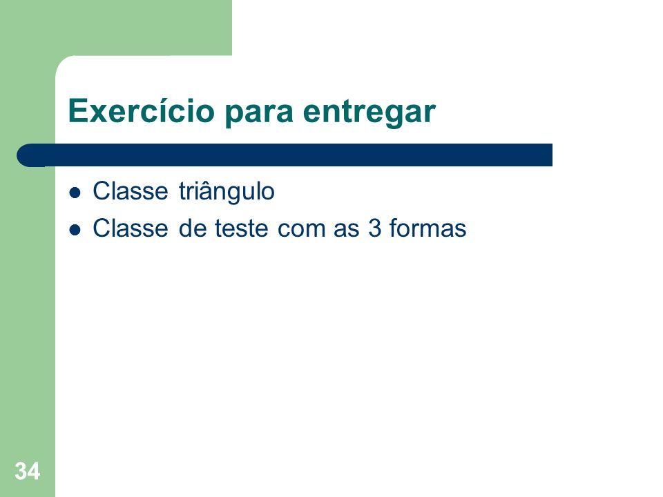 34 Exercício para entregar Classe triângulo Classe de teste com as 3 formas