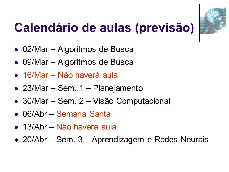 Calendário de aulas (previsão) 02/Mar – Algoritmos de Busca 09/Mar – Algoritmos de Busca 16/Mar – Não haverá aula 23/Mar – Sem. 1 – Planejamento 30/Ma