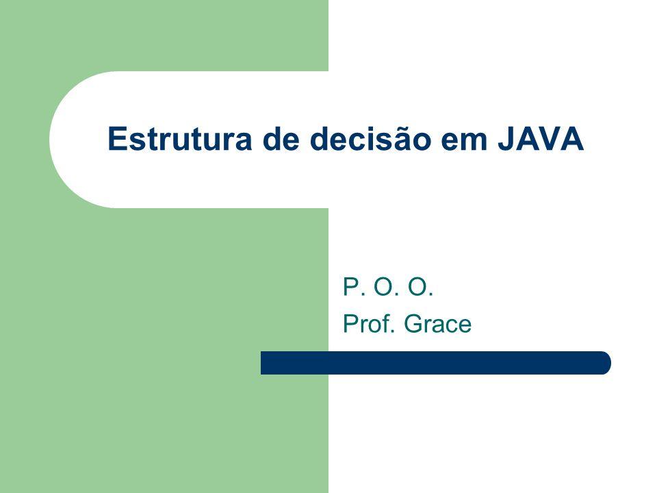 Estrutura de decisão em JAVA P. O. O. Prof. Grace