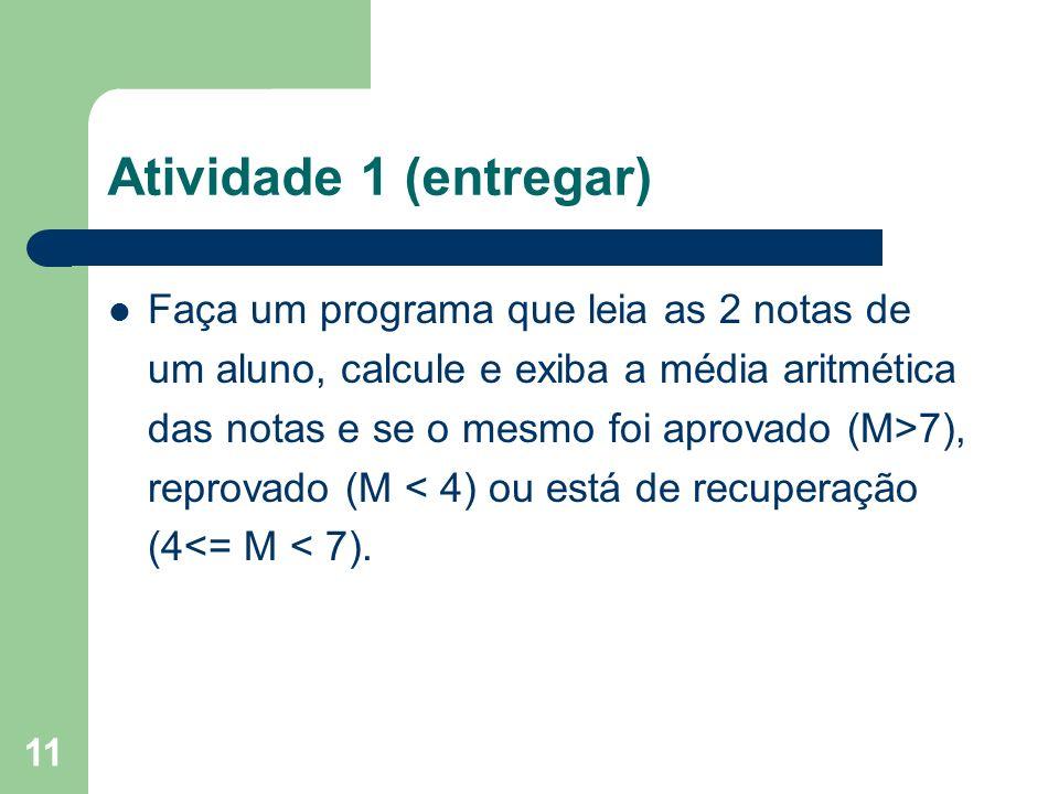 11 Atividade 1 (entregar) Faça um programa que leia as 2 notas de um aluno, calcule e exiba a média aritmética das notas e se o mesmo foi aprovado (M>