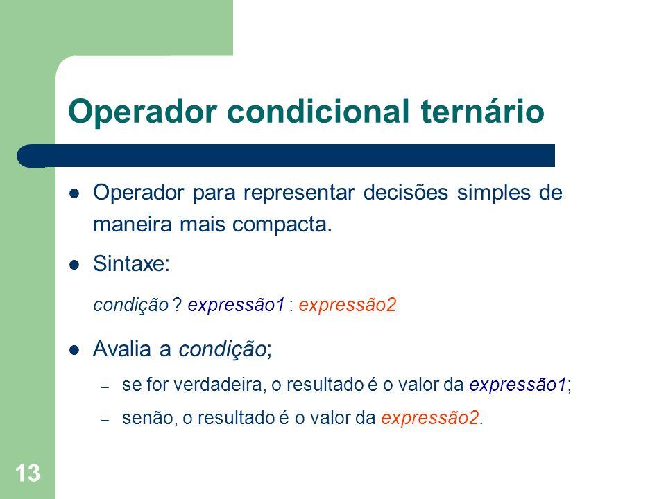 13 Operador condicional ternário Operador para representar decisões simples de maneira mais compacta. Sintaxe: condição ? expressão1 : expressão2 Aval