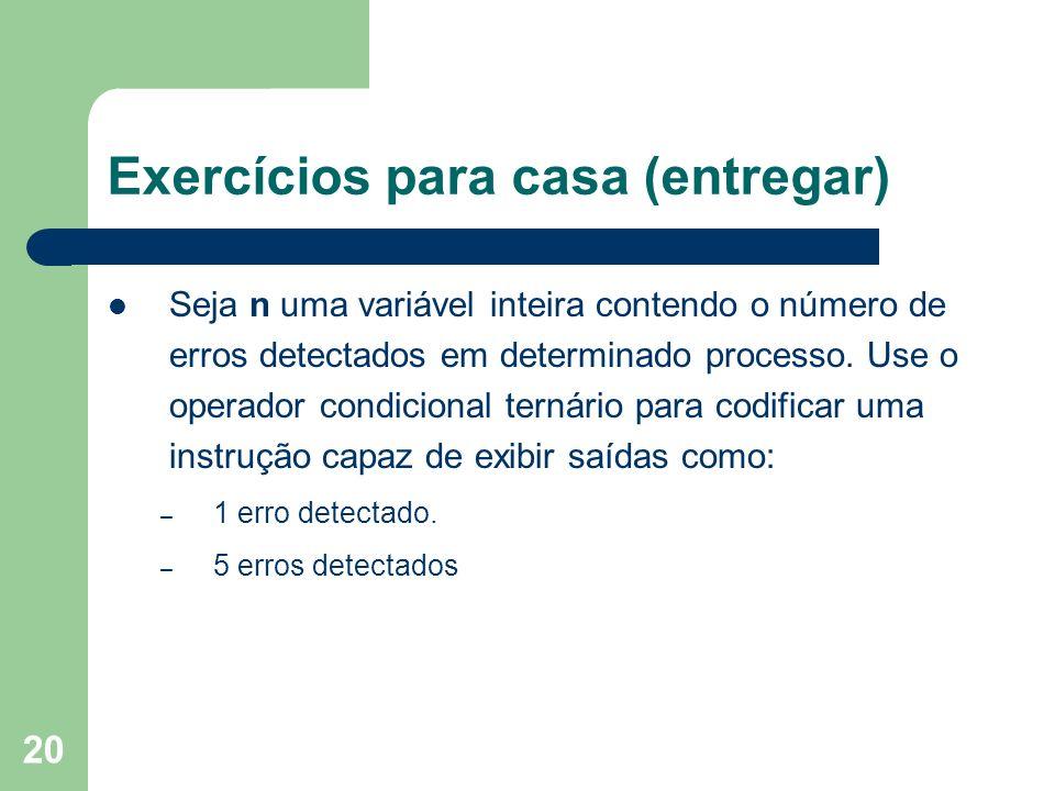 20 Exercícios para casa (entregar) Seja n uma variável inteira contendo o número de erros detectados em determinado processo. Use o operador condicion