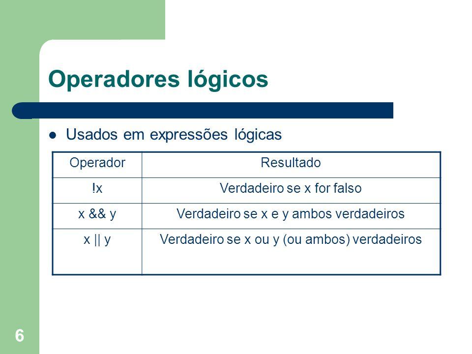 6 Operadores lógicos Usados em expressões lógicas OperadorResultado !xVerdadeiro se x for falso x && yVerdadeiro se x e y ambos verdadeiros x    yVerd