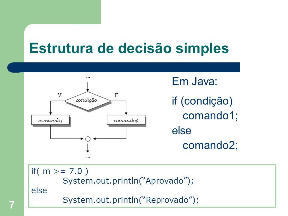 7 Estrutura de decisão simples Em Java: if (condição) comando1; else comando2; if( m >= 7.0 ) System.out.println(Aprovado); else System.out.println(Re