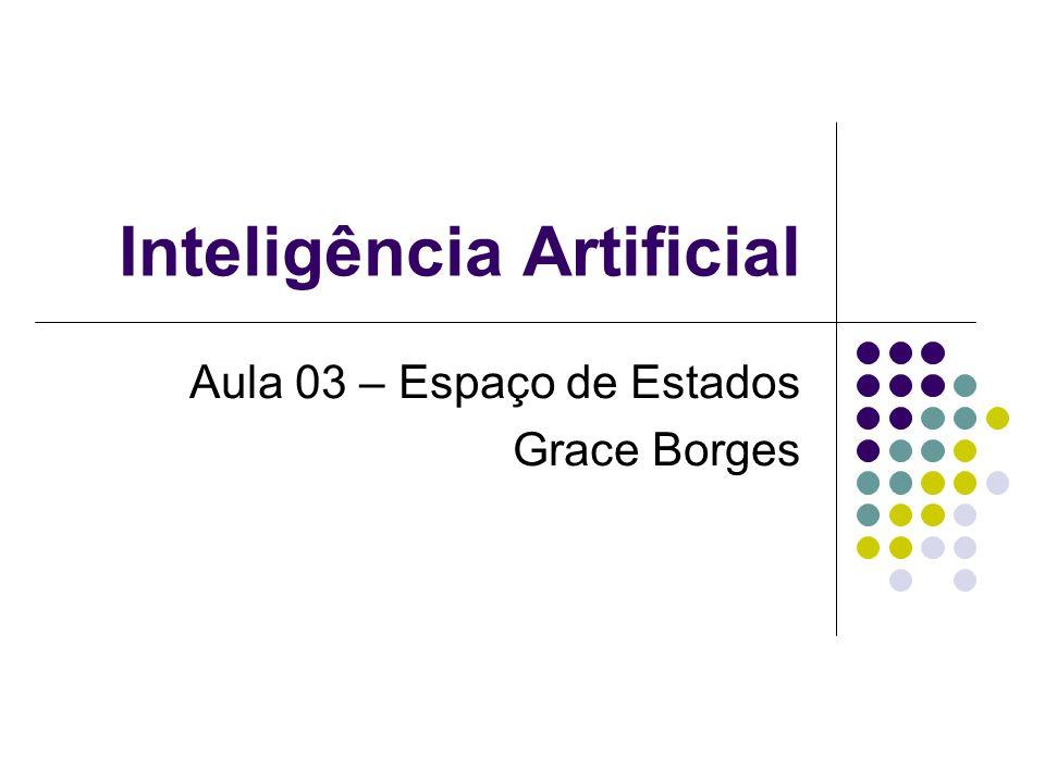 Inteligência Artificial Aula 03 – Espaço de Estados Grace Borges