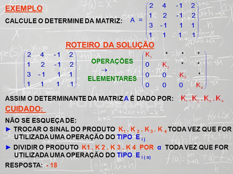 SISTEMAS LINEARES ( 1ª AULA) EXEMPLO CALCULE O DETERMINE DA MATRIZ: ROTEIRO DA SOLUÇÃO OPERAÇÕES ELEMENTARES ASSIM O DETERMINANTE DA MATRIZ A É DADO P