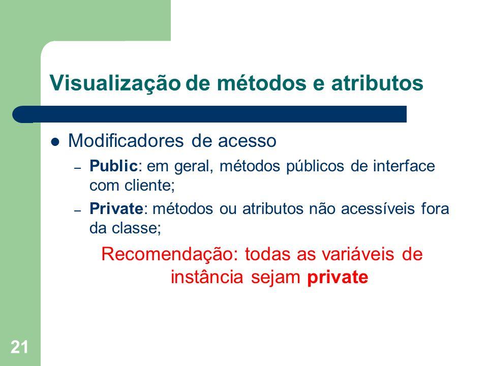 21 Visualização de métodos e atributos Modificadores de acesso – Public: em geral, métodos públicos de interface com cliente; – Private: métodos ou at
