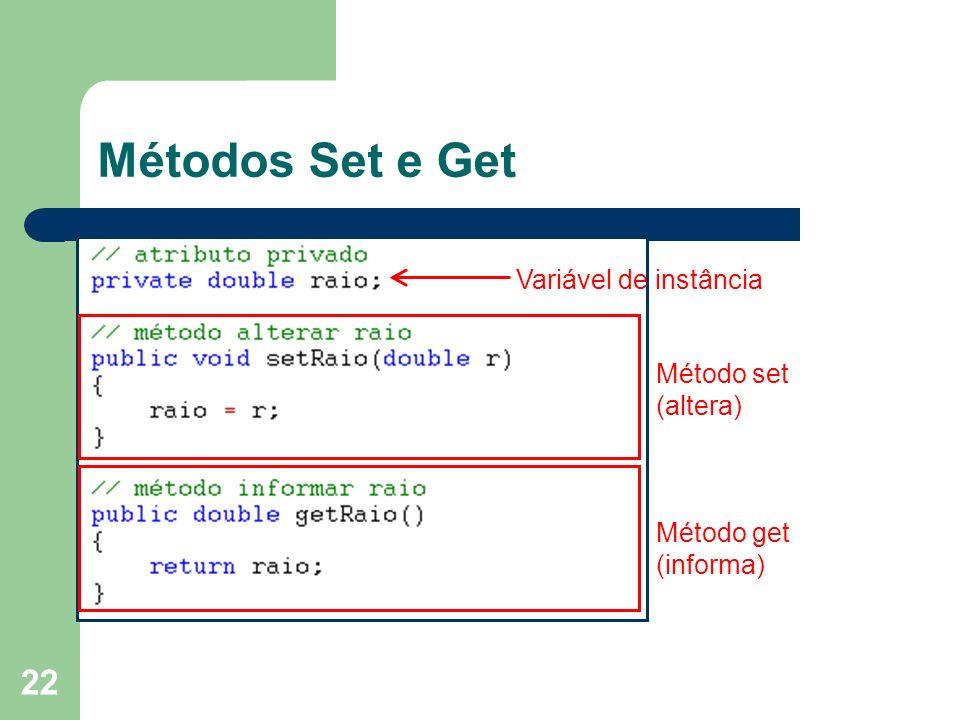 22 Métodos Set e Get Método set (altera) Método get (informa) Variável de instância