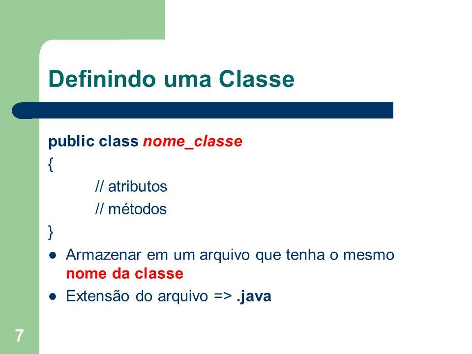 7 Definindo uma Classe public class nome_classe { // atributos // métodos } Armazenar em um arquivo que tenha o mesmo nome da classe Extensão do arqui