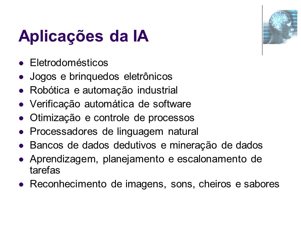 Aplicações da IA Eletrodomésticos Jogos e brinquedos eletrônicos Robótica e automação industrial Verificação automática de software Otimização e contr