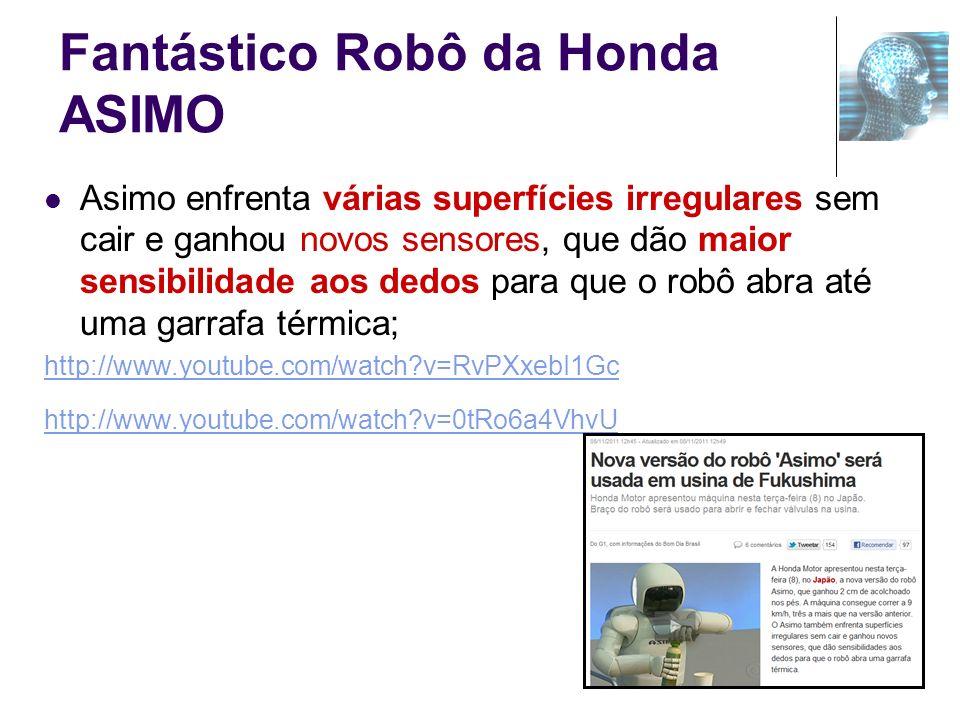Fantástico Robô da Honda ASIMO Asimo enfrenta várias superfícies irregulares sem cair e ganhou novos sensores, que dão maior sensibilidade aos dedos p