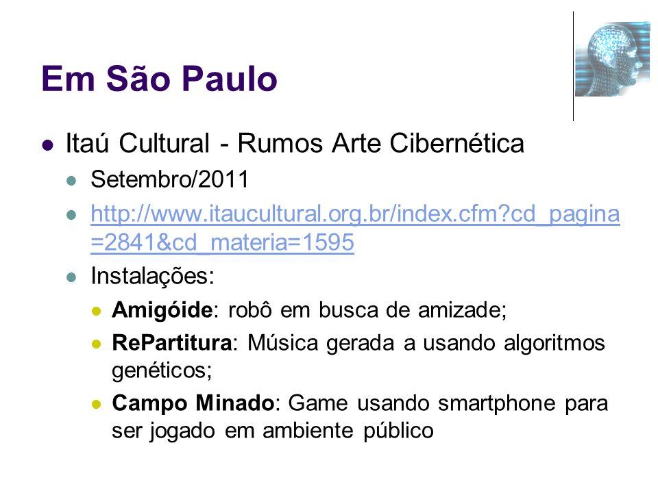 Em São Paulo Itaú Cultural - Rumos Arte Cibernética Setembro/2011 http://www.itaucultural.org.br/index.cfm?cd_pagina =2841&cd_materia=1595 http://www.