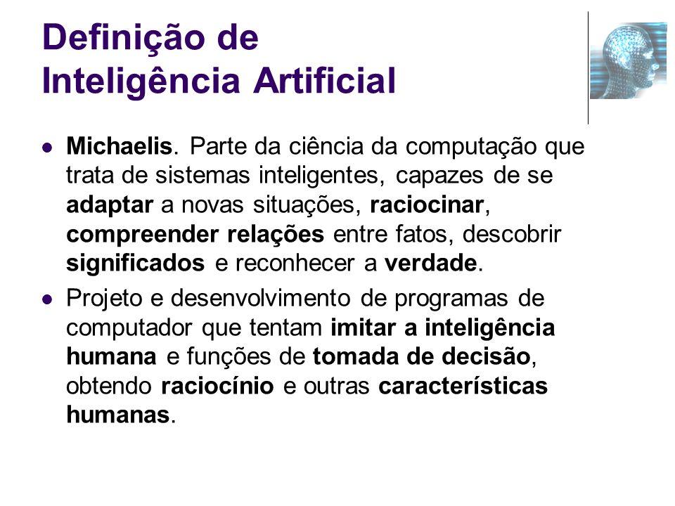 Definição de Inteligência Artificial Michaelis. Parte da ciência da computação que trata de sistemas inteligentes, capazes de se adaptar a novas situa