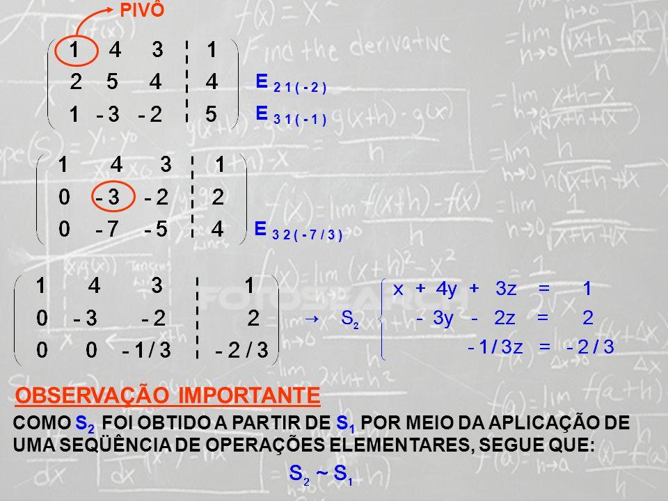 SISTEMAS LINEARES ( 1ª AULA) PIVÔ E 2 1 ( - 2 ) E 3 1 ( - 1 ) E 3 2 ( - 7 / 3 ) OBSERVAÇÃO IMPORTANTE COMO S 2 FOI OBTIDO A PARTIR DE S 1 POR MEIO DA