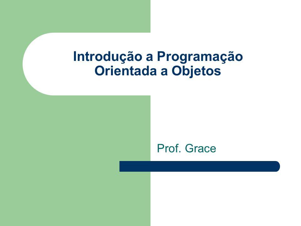 Introdução a Programação Orientada a Objetos Prof. Grace