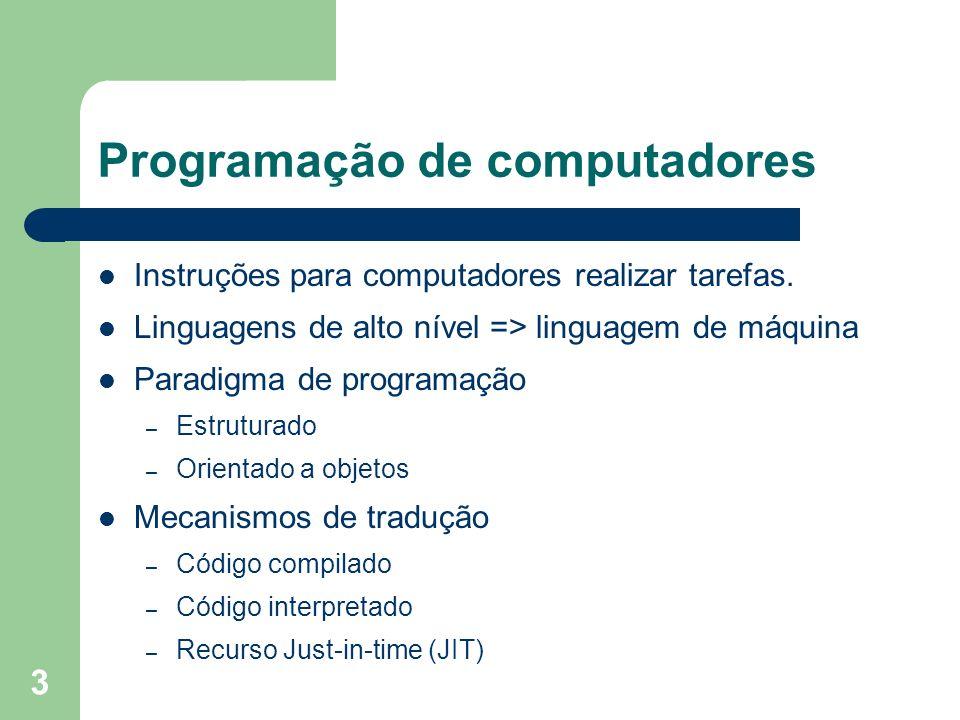3 Instruções para computadores realizar tarefas. Linguagens de alto nível => linguagem de máquina Paradigma de programação – Estruturado – Orientado a