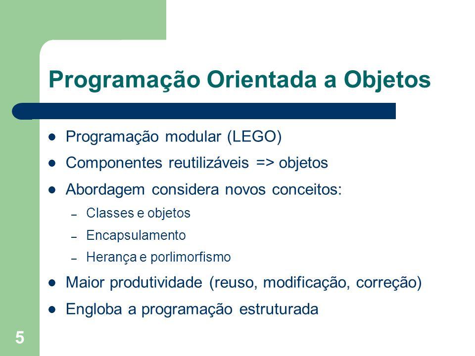5 Programação modular (LEGO) Componentes reutilizáveis => objetos Abordagem considera novos conceitos: – Classes e objetos – Encapsulamento – Herança
