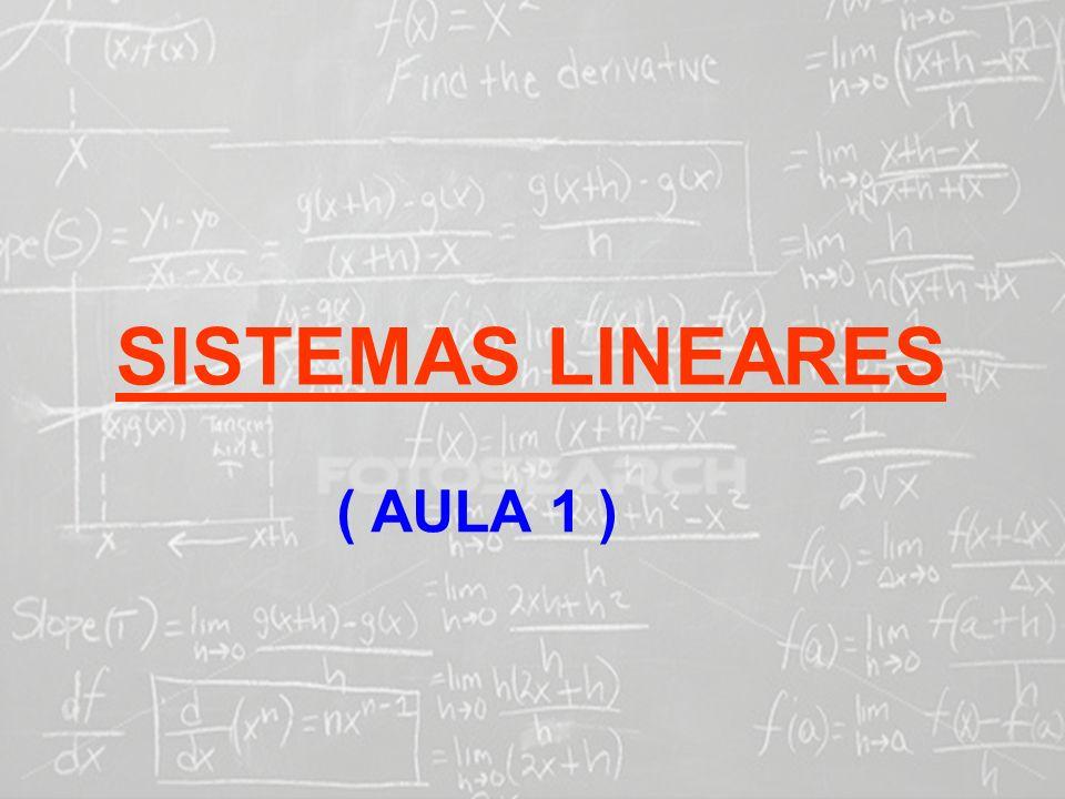 SISTEMAS LINEARES ( 1ª AULA) SISTEMAS LINEARES ( AULA 1 )