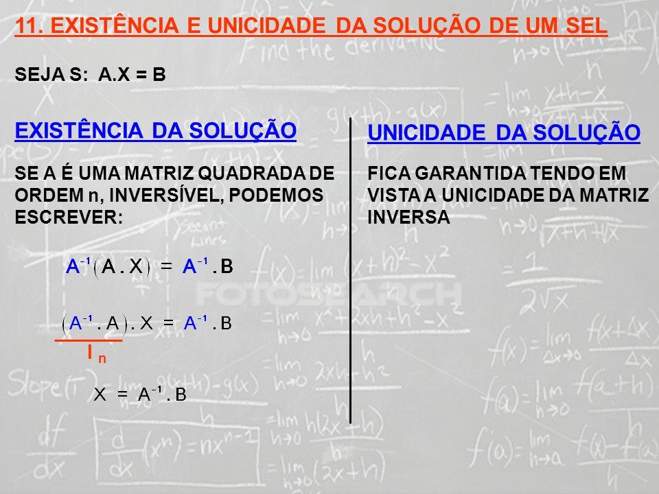 SISTEMAS LINEARES ( 1ª AULA) 11. EXISTÊNCIA E UNICIDADE DA SOLUÇÃO DE UM SEL SEJA S: A.X = B EXISTÊNCIA DA SOLUÇÃO SE A É UMA MATRIZ QUADRADA DE ORDEM