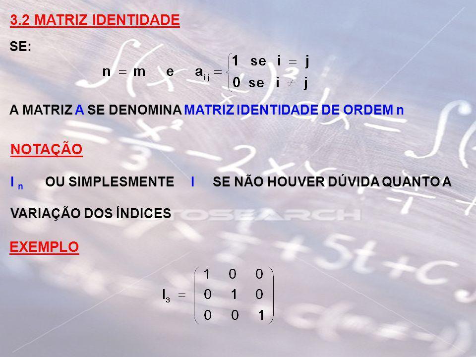 3.3 MATRIZ TRIANGULAR SUPERIOR SE: A MATRIZ A SE DENOMINA MATRIZ TRIANGULAR SUPERIOR EXEMPLO 3.4 MATRIZ TRIANGULAR INFERIOR DE FORMA SEMELHANTE, SE: A MATRIZ A SE DENOMINA MATRIZ TRIANGULAR INFERIOR