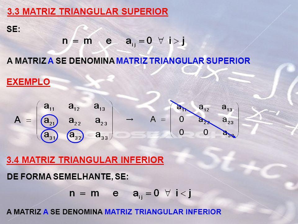 3.5 MATRIZ SIMÉTRICA SE: A MATRIZ A SE DENOMINA MATRIZ SIMÉTRICA EXEMPLO 3.5 MATRIZ ANTI-SIMÉTRICA SE: A MATRIZ A SE DENOMINA MATRIZ ANTI-SIMÉTRICA EXEMPLO