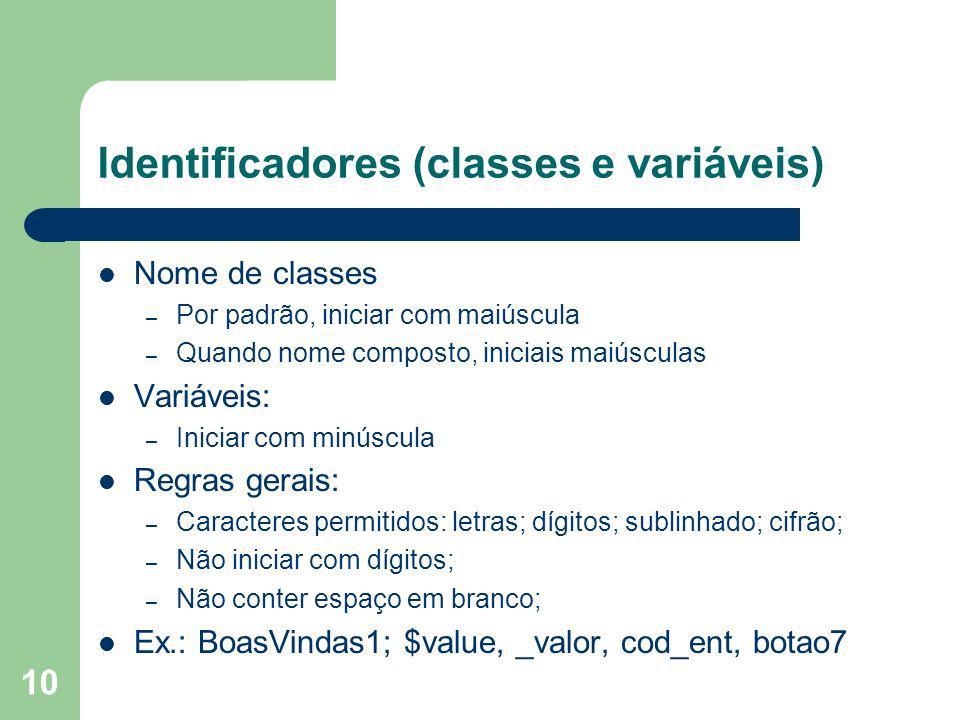 10 Identificadores (classes e variáveis) Nome de classes – Por padrão, iniciar com maiúscula – Quando nome composto, iniciais maiúsculas Variáveis: –